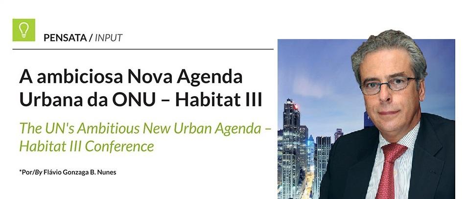 Flávio Gonzaga B. Nunes, ex-presidente mundial da FIABCI, comenta sobre a ambiciosa Nova Agenda Urbana da ONU, discutida durante a conferência Habitat III.