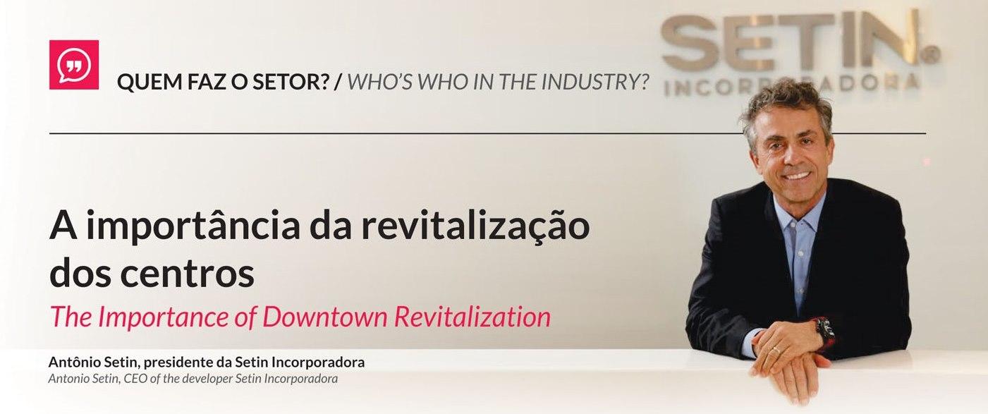 Este mês no Fiabci Hoje, Antônio Setin, presidente da Setin Incorporadora, fala da importância da revitalização dos centros.